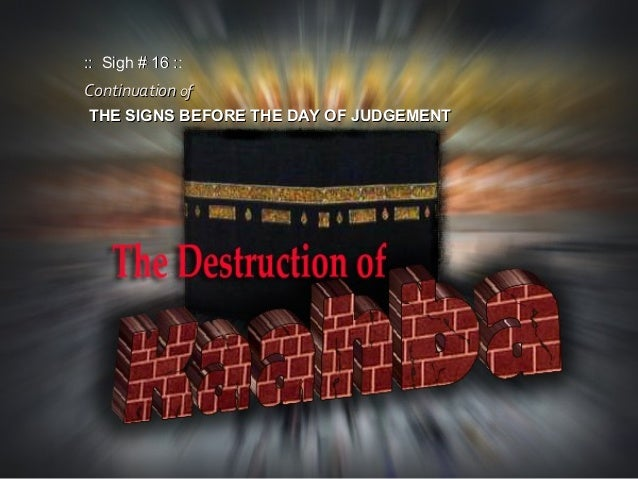 ContinuationContinuation ofof THE SIGNS BEFORE THE DAY OF JUDGEMENTTHE SIGNS BEFORE THE DAY OF JUDGEMENT :: Sigh # 16 ::::...