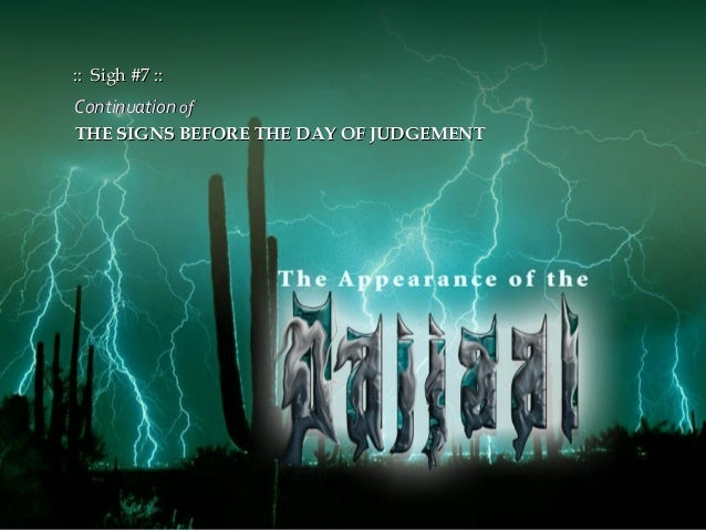 ContinuationContinuation ofof THE SIGNS BEFORE THE DAY OF JUDGEMENTTHE SIGNS BEFORE THE DAY OF JUDGEMENT :: Sigh #7 :::: S...