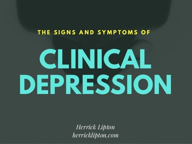 CLINICAL DEPRESSION T H E S I G N S A N D S Y M P T O M S O F Herrick Lipton herricklipton.com