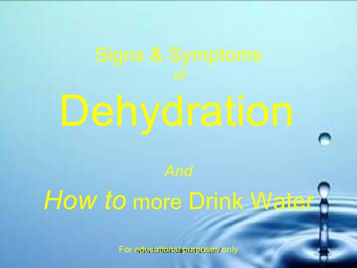 Signs & Symptoms  of  Dehydration   And How to  more  Drink Water For educational purposes only