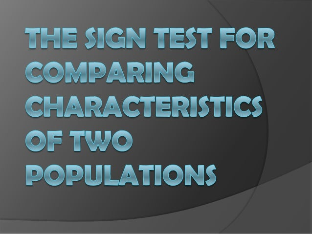 The sign test is used to determine if there is a significant difference between the mean characteristics of two population...