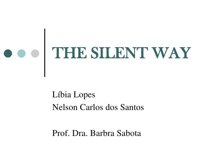 THE SILENT WAYLíbia LopesNelson Carlos dos SantosProf. Dra. Barbra Sabota