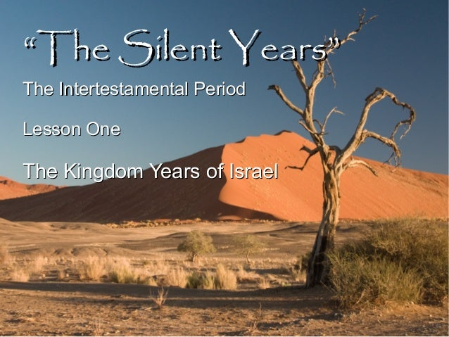 """""""""""The Silent Years""""The Silent Years"""" The Intertestamental PeriodThe Intertestamental Period Lesson OneLesson One The Kingd..."""