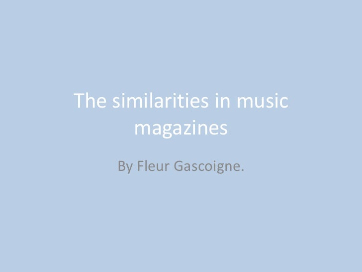 The similarities in music      magazines     By Fleur Gascoigne.