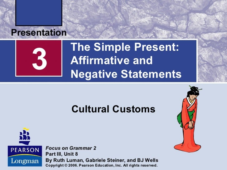 The Simple Present:3            Affirmative and             Negative Statements              Cultural CustomsFocus on Gram...