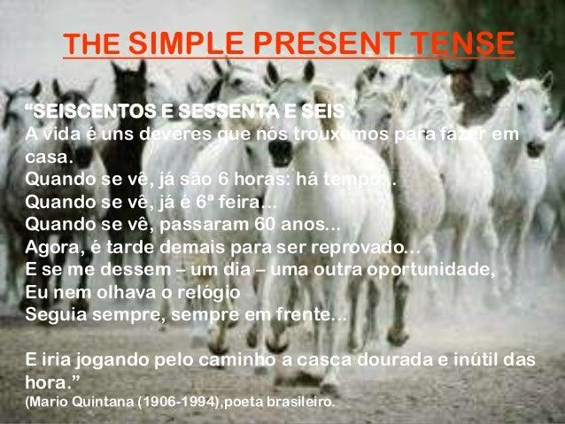 """THE SIMPLE PRESENT TENSE""""SEISCENTOS E SESSENTA E SEISA vida é uns deveres que nós trouxemos para fazer emcasa.Quando se vê..."""