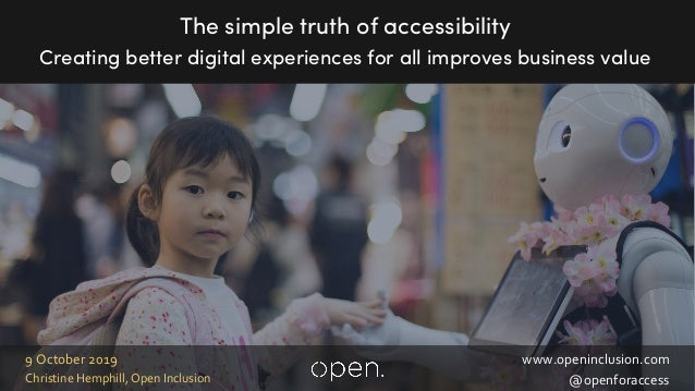 www.openinclusion.com @openforaccessChristine Hemphill, Open Inclusion 9 October 2019 The simple truth of accessibility Cr...