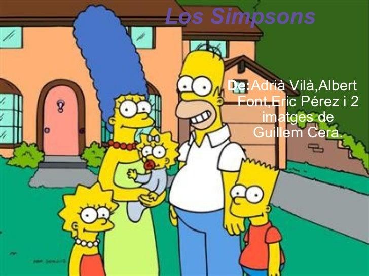 Los Simpsons De: Adrià Vilà,Albert Font,Eric Pérez i 2 imatges de Guillem Cera.