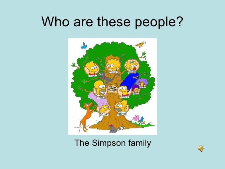 Who are these people? <ul><li>The Simpson family </li></ul>