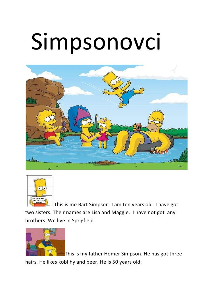 Simpsonovci<br />This is me Bart Simpson. I am ten years old. I have got two sisters. Their names are Lisa and Maggie.  I...