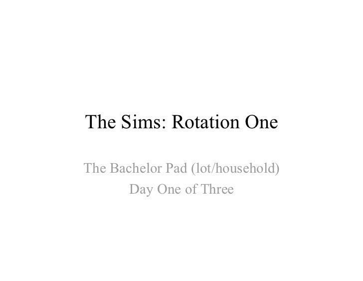 The Sims: Rotation OneThe Bachelor Pad (lot/household)       Day One of Three