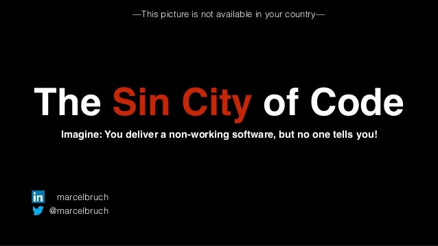 The Sin City of Code  Imagine: You deliver a non-working software, but no one tells you!  marcelbruch  @marcelbruch  —This...