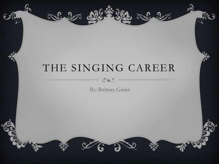 THE SINGING CAREER      By: Brittany Guinn