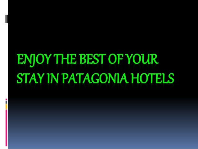 ENJOY THE BEST OF YOUR STAY IN PATAGONIA HOTELS