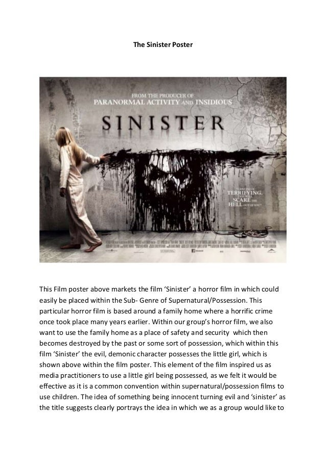 The Sinister Poster  This Film poster above markets the film 'Sinister' a horror film in which could easily be placed with...
