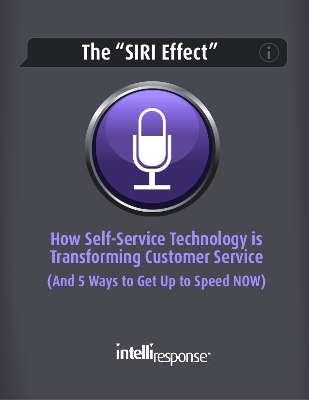 """The """"SIRI Effect""""  How Self-Service Technology is Transforming Customer Service (And 5 Ways to Get Up to Speed NOW)"""