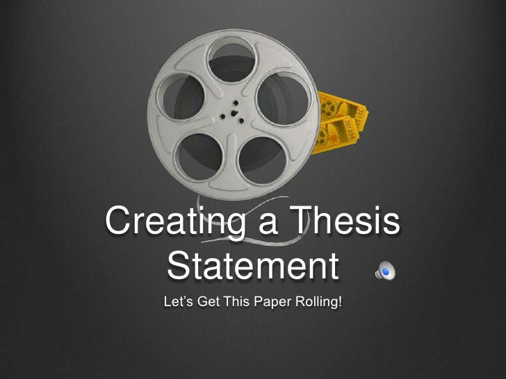 Creating a Thesis Statement <br />Let's Get This Paper Rolling!<br />