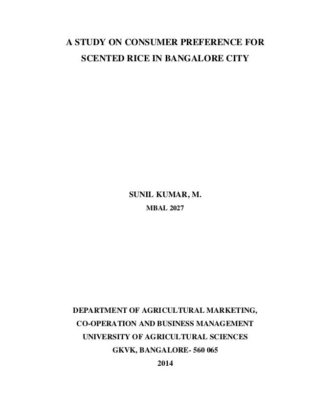A STUDY ON CONSUMER PREFERENCE FOR SCENTED RICE IN BANGALORE CITY SUNIL KUMAR, M. MBAL 2027 DEPARTMENT OF AGRICULTURAL MAR...
