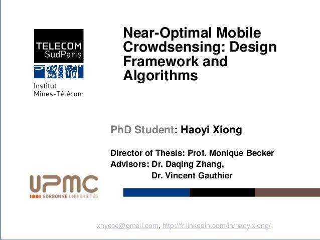 Institut Mines-Télécom Near-Optimal Mobile Crowdsensing: Design Framework and Algorithms PhD Student: Haoyi Xiong Director...