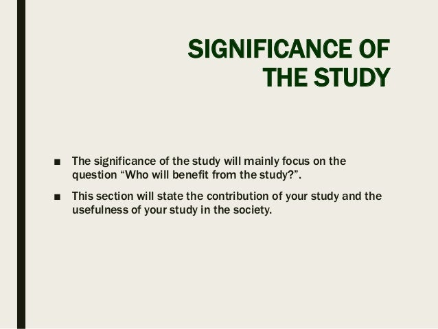 what is significance of the study in thesis Introduction and scope of the study during the second half of the 1990s, a strong and steady growth in the sales of organic foods has provided these products with a viable and sometimes value added market niche.