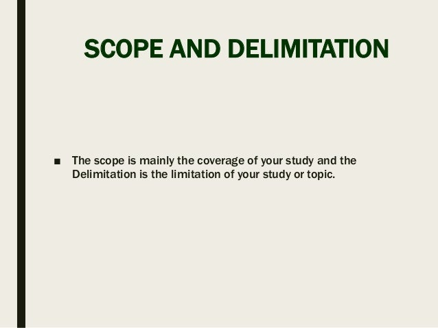 scope and delimitation thesis Call (03) 9876 1611 today for more details about our bins browse free research project topics and materials in nigeria the scope of study in the thesis or research.