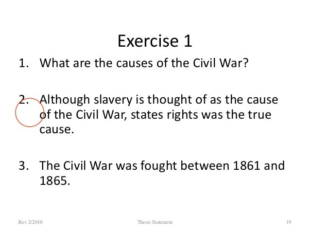 civil war thesis statement Civil war research papers overview the battles, leaders and outcome of the war between the union and the confederate.