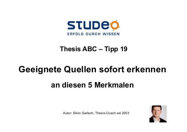 Geeignete Quellen sofort erkennenan diesen 5 MerkmalenAutor: Silvio Gerlach, Thesis-Coach sei 2003Thesis ABC – Tipp 19