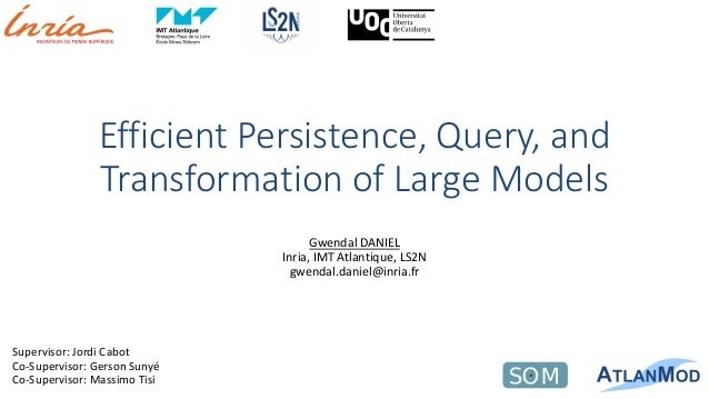 Efficient Persistence, Query, and Transformation of Large Models Gwendal DANIEL Inria, IMT Atlantique, LS2N gwendal.daniel...
