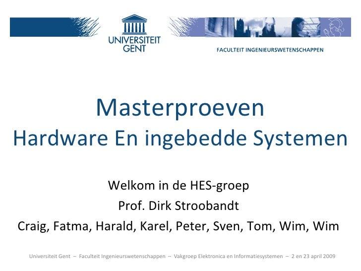 Masterproeven Hardware En ingebedde Systemen                 Welkom in de HES-groep                  Prof. Dirk Stroobandt...