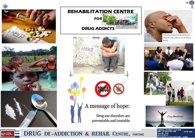 DRUG DE-ADDICTION & REHAB. Centre, PANTANG LEVEL 500 CENTRAL UNIVERSITY COLLEGE DEPT.OF ARCHITECTURE ARC/10/01/1221 MICHAE...