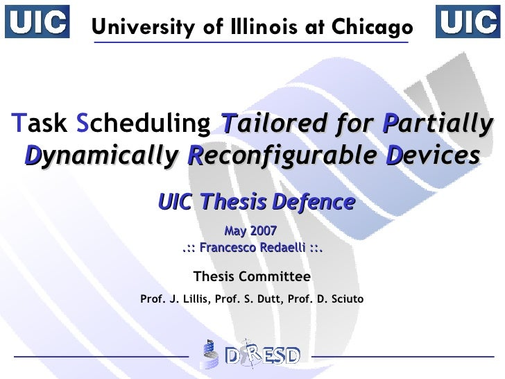 T ask  S cheduling  T ailored for  P artially  D ynamically  R econfigurable  D evices  UIC Thesis Defence May 2007  .:: F...
