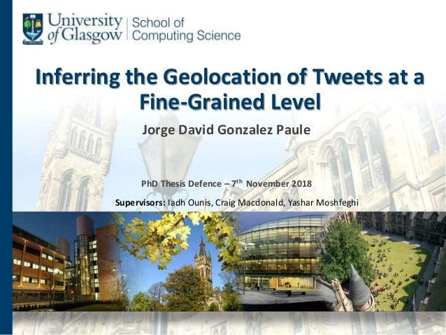 Inferring the Geolocation of Tweets at a Fine-Grained Level Jorge David Gonzalez Paule PhD Thesis Defence – 7th November 2...