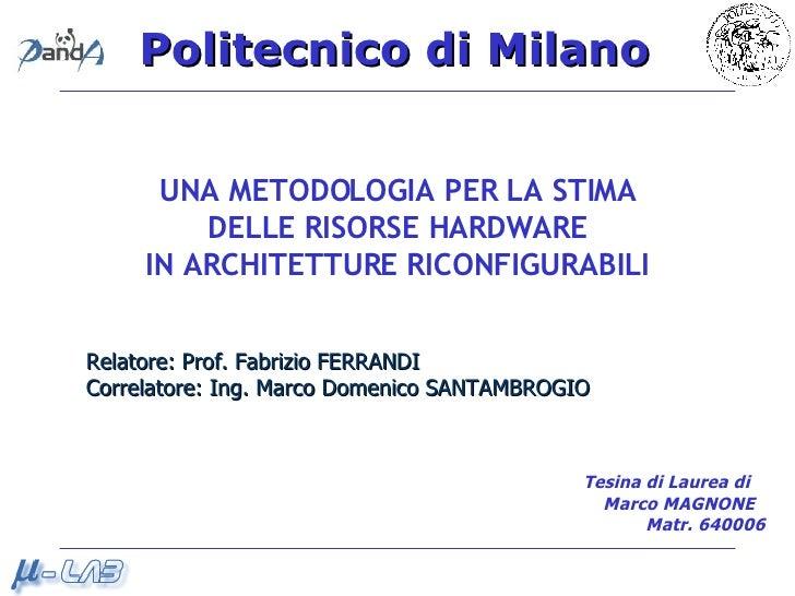 UNA METODOLOGIA PER LA STIMA DELLE RISORSE HARDWARE IN ARCHITETTURE RICONFIGURABILI   Relatore: Prof. Fabrizio FERRANDI  C...