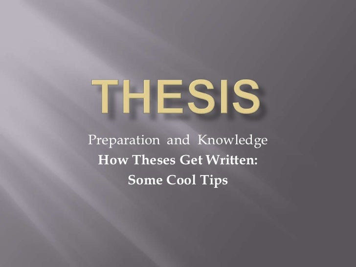 Thesis<br />Preparation  and  Knowledge<br />How Theses Get Written:<br />Some Cool Tips<br />