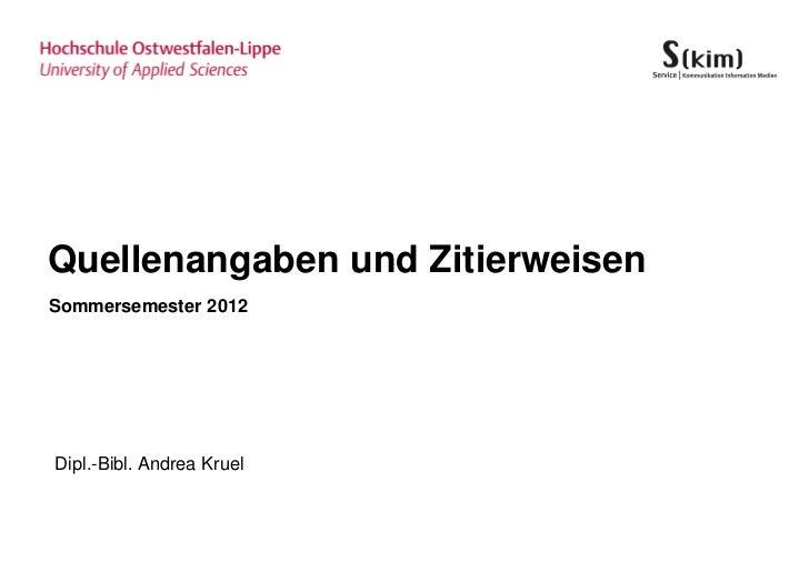 Quellenangaben und ZitierweisenSommersemester 2012Dipl.-Bibl. Andrea Kruel