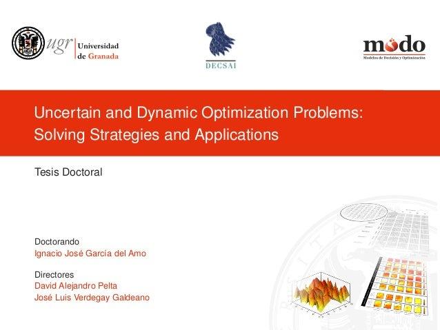 Uncertain and Dynamic Optimization Problems:Solving Strategies and ApplicationsTesis DoctoralDoctorandoIgnacio José García...