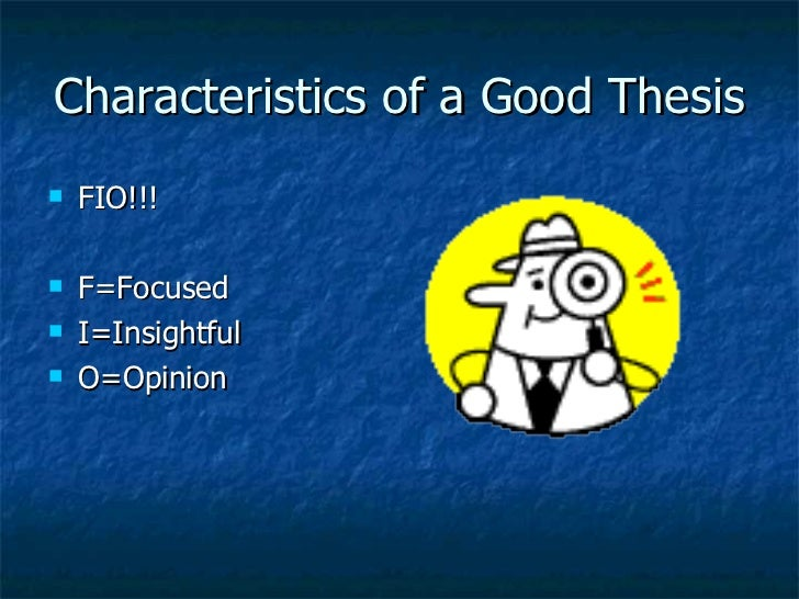 4 characteristics of a good thesis statement Being the sentence that conveys the main subject of your paper, a good thesis statement should feature certain qualities that allow it to achieve its purpose.