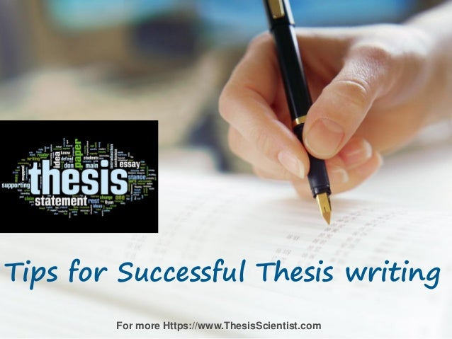 writing dissertation tips Writing tips: thesis do not expect to come up with a fully formulated thesis statement before you have finished writing the paper the thesis will.