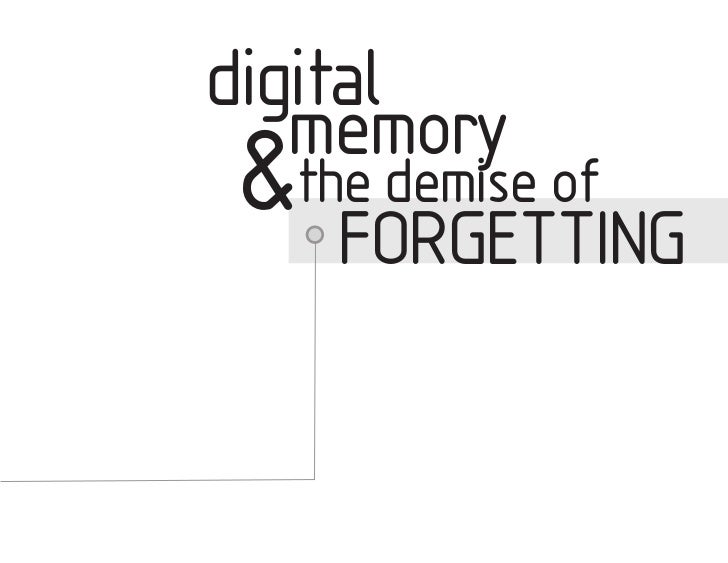 digital   memory&the demise of   FORGETTING
