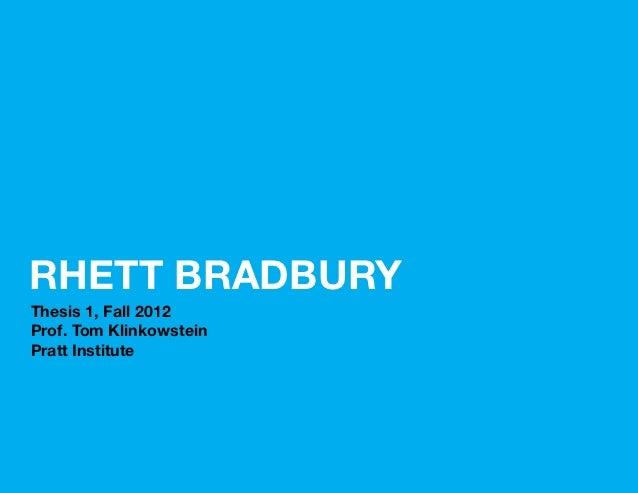 RHETT BRADBURYThesis 1, Fall 2012Prof. Tom KlinkowsteinPratt Institute