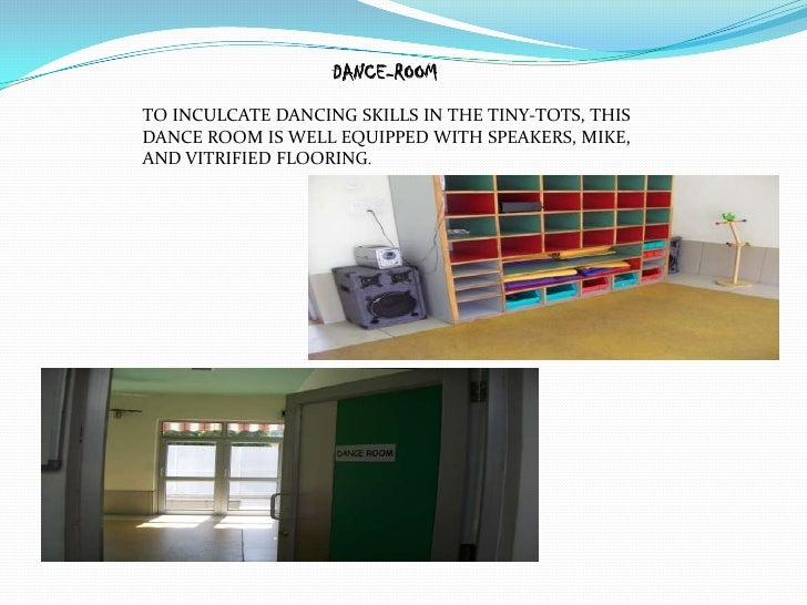DANCE-ROOMTO INCULCATE DANCING SKILLS IN THE TINY-TOTS, THISDANCE ROOM IS WELL EQUIPPED WITH SPEAKERS, MIKE,AND VITRIFIED ...