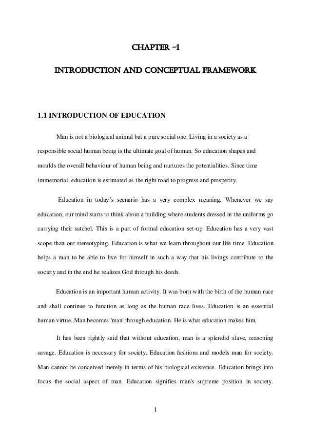 CHAPTER -1      INTRODUCTION AND CONCEPTUAL FRAMEWORK1.1 INTRODUCTION OF EDUCATION       Man is not a biological animal bu...