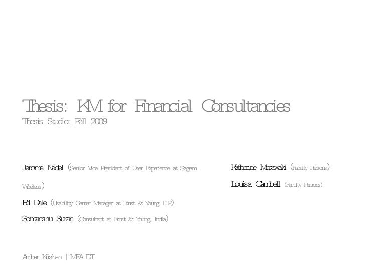 Thesis: KM for Financial Consultancies Thesis Studio: Fall 2009 Amber Krishan | MFA DT Jerome Nadel  ( Senior Vice Preside...