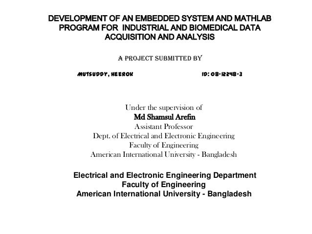 DEVELOPMENT OF AN EMBEDDED SYSTEM AND MATHLAB PROGRAM FOR INDUSTRIAL AND BIOMEDICAL DATA ACQUISITION AND ANALYSIS A Projec...
