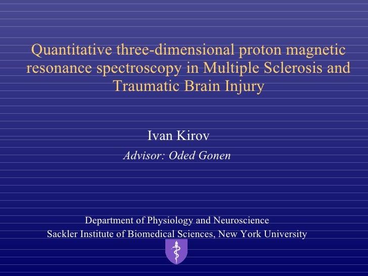 Quantitative three-dimensional proton magnetic resonance spectroscopy in Multiple Sclerosis and Traumatic Brain Injury Iva...