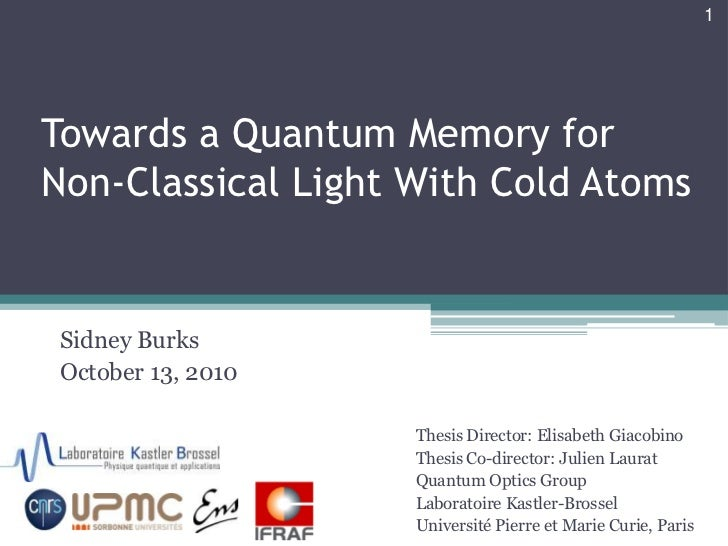 Towards a Quantum Memory for Non-Classical Light With Cold Atoms<br />Sidney Burks<br />October 13, 2010<br />Thesis Direc...