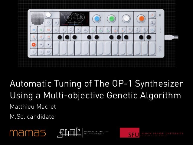 E N G A G I N G T H E W O R L D Automatic Tuning of The OP-1 Synthesizer Using a Multi-objective Genetic Algorithm Matthie...