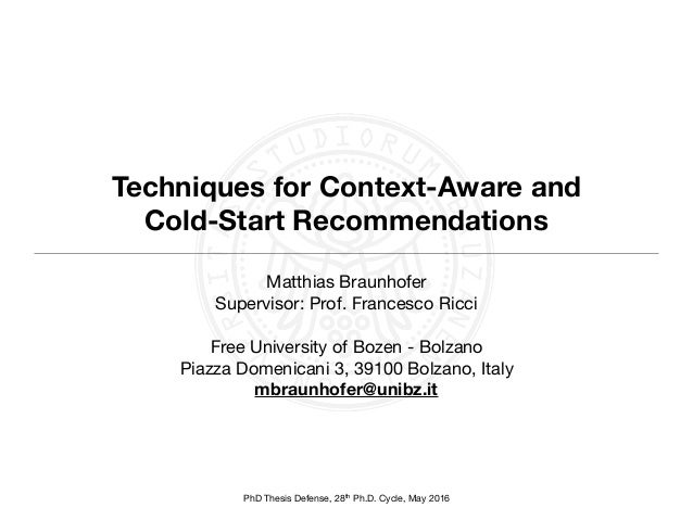 PhD Thesis Defense, 28th Ph.D. Cycle, May 2016 Techniques for Context-Aware and Cold-Start Recommendations Matthias Braunh...