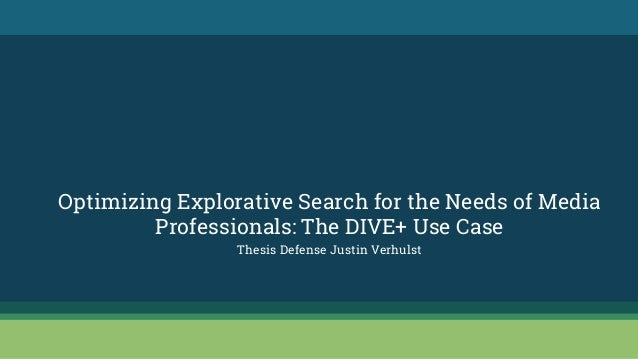 Optimizing Explorative Search for the Needs of Media Professionals: The DIVE+ Use Case Thesis Defense Justin Verhulst