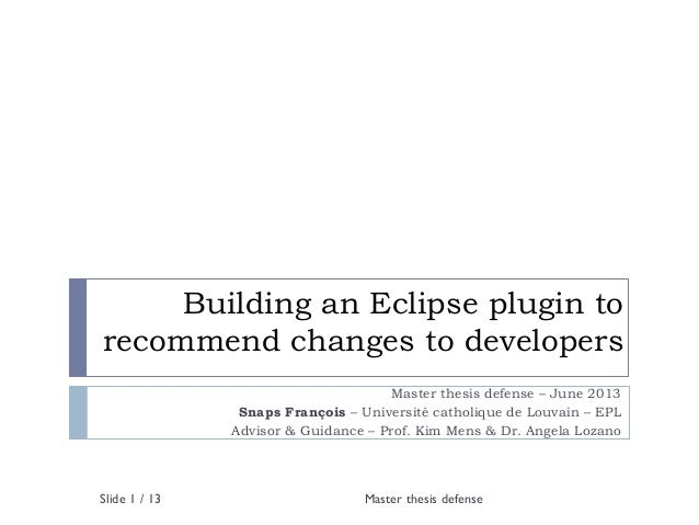 Building an Eclipse plugin to recommend changes to developers Master thesis defense – June 2013 Snaps François – Universit...
